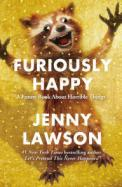 Furiously Happy : A Funny Book about Horrible Things cover