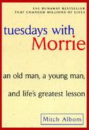 Tuesdays With Morrie An Old Man, a Young Man, and Life's Greatest Lesson cover