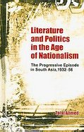 Literature and Politics in the Age of Nationalism The Progressive Episode in South Asia, 1932-56 cover
