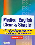 Medical English Clear and Simple A Practice-based Approach to English Esl Healthcare Professionals cover