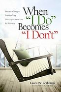 When I Do Becomes I Don't Practical Steps for Healing During Separation and Divorce cover