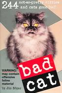 Bad Cat 244 Not-So-Pretty Kitties And Cats Gone Bad cover