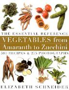 Vegetables from Amaranth to Zucchini The Essential Reference  500 Recipes and 275 Photographs cover
