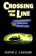 Crossing over the Line Legislating Morality and the Mann Act cover