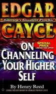 Edgar Cayce on Channeling Your Higher Self cover