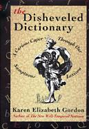 The Disheveled Dictionary A Curious Caper Through Our Sumptuous Lexicon cover