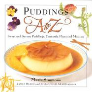 Puddings A to Z: Sweet & Savory Puddings, Custards, Flans & Mousses cover