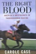 The Right Blood America's Aristocrats in Thoroughbred Racing cover