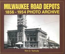 Milwaukee Road Depots 1856 Through 1954 Photo Archive cover