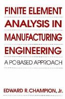 Finite Element Analysis in Manufacturing Engineering: A PC-Based Approach cover