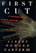 First Cut: A Season in the Human Anatomy Lab cover