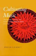 Cultivating Music The Aspirations, Interests, and Limits of German Musical Culture, 1770-1848 cover