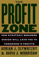 The Profit Zone: How Strategic Business Design Will Lead You to Tomorrow's Profits cover