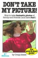 Don't Take My Picture How to Take Fantastic Photos of Family and Friends (And Have Fun!) cover