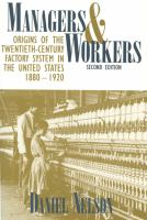 Managers and Workers Origins of the Twentieth-Century Factory System in the United States, 1880-1920 cover