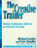 The Creative Trainer: Holistic Facilitation Skills for Accelerated Learning cover