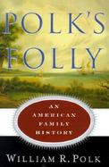 Polk's Folly: An American Family History cover