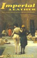 Imperial Leather: Race, Gender, and Sexuality in the Colonial Conquest cover