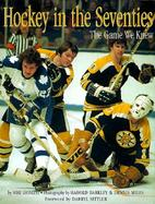 Hockey in the Seventies: The Game We Knew cover
