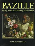 Bazille Purity, Pose, and Painting in the 1860s cover