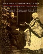 Not for Ourselves Alone The Story of Elizabeth Cady Stanton & Susan B. Anthony  An Illustrated History cover