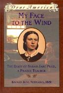 My Face to the Wind The Diary of Sarah Jane Price, a Prairie Teacher cover