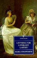 Letters for Literary Ladies to Which is Added, an Essay on the Noble Science of Self-Justificati cover