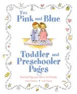 The Pink and Blue Toddler and Preschooler Pages: Practical Tips and Advice for Parents cover
