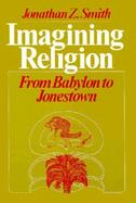 Imagining Religion From Babylon to Jonestown cover