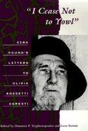 I Cease Not to Yowl Ezra Pound's Letters to Olivia Rossetti Agresti cover
