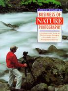 John Shaw's Business of Nature Photography A Professional's Guide to Marketing and Managing a Successful Nature Photography Business cover