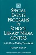 Special Events Programs in School Library Media Centers A Guide to Making Them Work cover