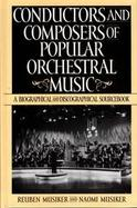 Conductors and Composers of Popular Orchestral Music A Biographical and Discographical Sourcebook cover