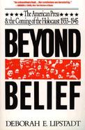 Beyond Belief The American Press and the Coming of the Holocaust, 1933-1945 cover