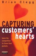 Capturing Customers Hearts: Leave the Competition to Chase Their Pockets cover