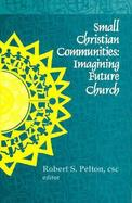 Small Christian Communities Imagining Future Church cover