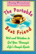 The Portable Best Friend Wit and Wisdom to Get You Through Life's Rough Spots cover
