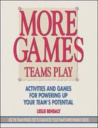 More Games Teams Play: Activities and Games for Powering Up Your Team's Potential cover