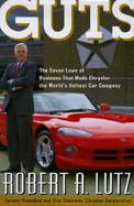 Guts: The Seven Laws of Business That Made Chrysler the World's Hottest Car Company cover