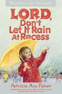 Lord, Don't Let It Rain at Recess: Devotions for Teachers cover