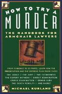 How to Try a Murder: The Handbook for Armchair Lawyers cover
