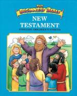 The Beginners Bible New Testament: Timeless Children's Stories cover