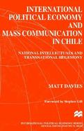 International Political Economy and Mass Communication in Chile National Intellectuals and Transnational Hegemony cover