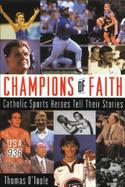 Champions of Faith Catholic Sports Heroes Tell Their Stories cover