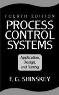 Process Control Systems Application, Design, and Tuning cover