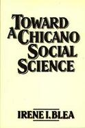 Toward a Chicano Social Science cover