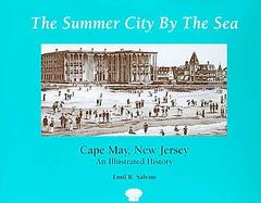 The Summer City by the Sea Cape May, New Jersey  An Illustrated History cover