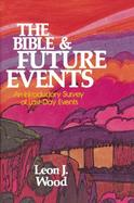 The Bible and Future Events; An Introductory Survey of Last-Day Events cover