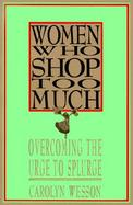 Women Who Shop Too Much: Overcoming the Urge to Splurge cover