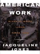 American Work: Four Centuries of Black and White Labor cover
